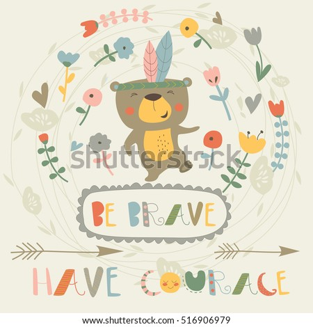 Be brave card with arrows, flowers and cute bear holding heart in cartoon style. 'Be brave, have courage' poster.