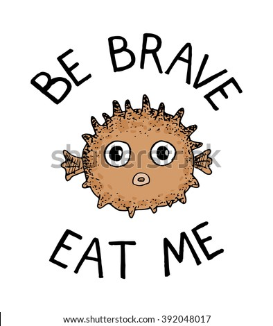 Be brave eat me poster puffer stock vector 392048017 for Restaurants that serve fish near me