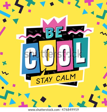 Be cool. Stay calm. The 90's style label. Vector illustration.