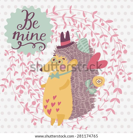Be mine -  sweet card with awesome hedgehog in cute cartoon style. Lovely hedgehog in floral wreath with romantic text in vector - stock vector