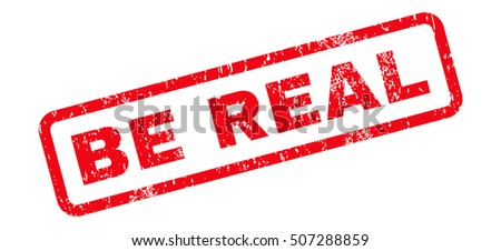 Be Real Text rubber seal stamp watermark. Caption inside rectangular shape with grunge design and unclean texture. Slanted vector red ink emblem on a white background.