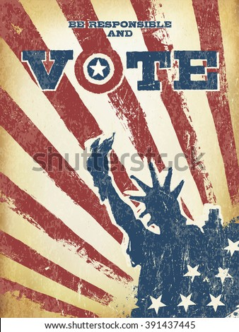 Be responsible and Vote! On USA map. Vintage patriotic poster to encourage voting in elections. Retro styled, aged layers can be easy removed. - stock vector