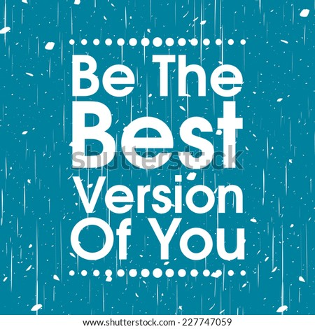 Be The Best Version Of You .Abstract Blue Grunge Motivation Quote Poster . Typography Background Vector  - stock vector