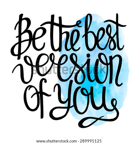 Be the best version of you, ink hand lettering.Inspiration hand drawn quote. Abstract watercolor background. - stock vector