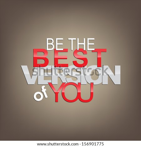 Be the best version of you. Motivational background. (EPS10 Vector) - stock vector