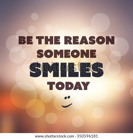 Be The Reason Someone Smiles Today. - Inspirational Quote, Slogan, Saying on an Abstract Yellow Background - stock vector