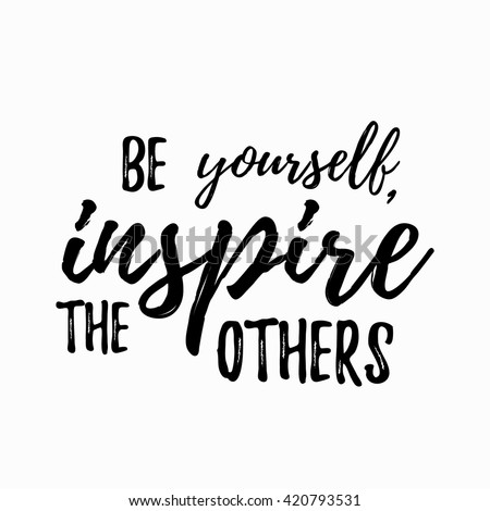 Be Yourself Inspire The Others Quote Hand Drawn. Positive Inspirational  Quote. Lettering Design Of