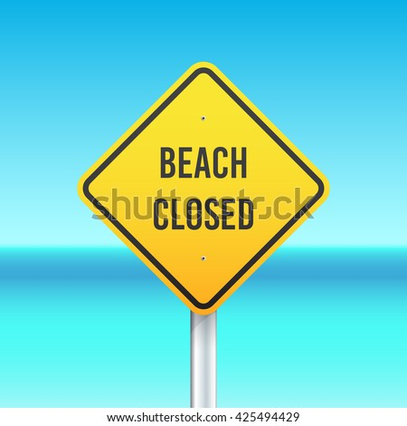 Beach closed sign on the sea background