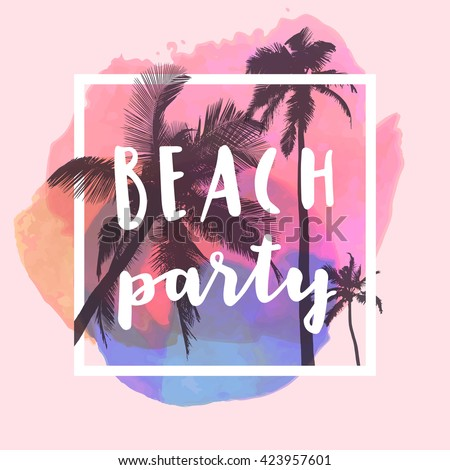 Beach Party. Modern calligraphic T-shirt design with flat palm trees on bright colorful watercolor splash background. Vivid, cheerful, optimistic summer flyer, poster or fabric print in vector - stock vector