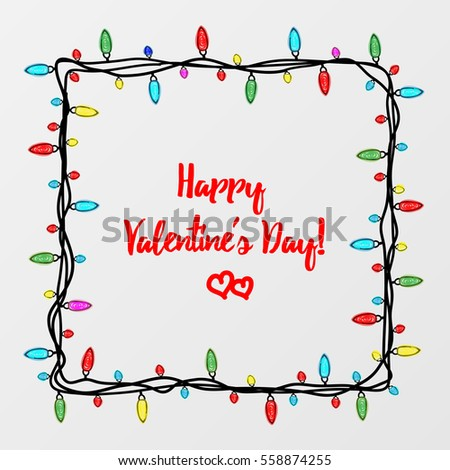 Beautiful card for the holiday. Garland and lights on a white background. It can be used as a photo frame or banner. Doodle. Children's drawing. Vector illustration. EPS 10. Happy Valentine's Day!