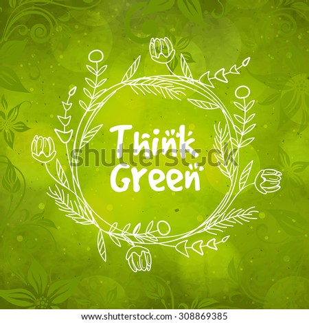 Beautiful floral design decorated frame on green background for Think Green concept. - stock vector