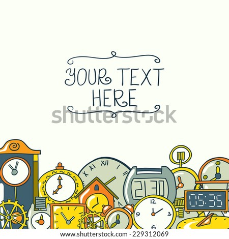 Beautiful greeting card of clocks and watches with a place for your text. Elegant card design. Hand drawn vector illustration. - stock vector