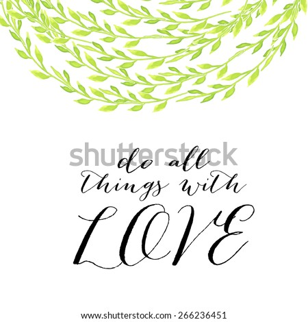 """Beautiful greeting card of floral wreath and hand drawn letters """"Do all things with love"""" - stock vector"""