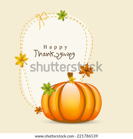 Beautiful greeting card with glossy pumpkin decorated with maple leaves on beige background for Happy Thanksgiving Day celebrations.