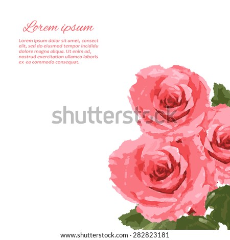 Beautiful watercolor  vector illustration with roses.  Stylish spring background with a place for text, good for cards, invitations