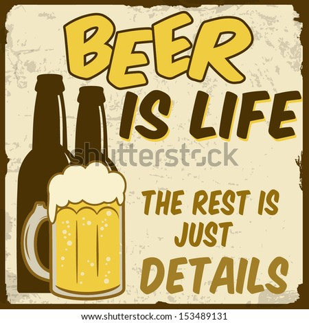 Beer is life, the rest is just details vintage grunge poster, vector illustrator - stock vector