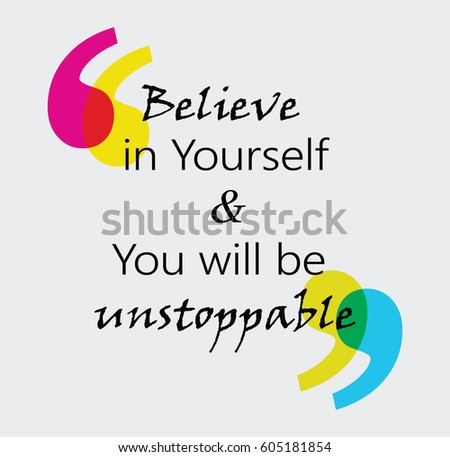 Believe In Yourself And You Will Be Unstoppable.Inspiring Motivation Quote  Design. Vector Typography