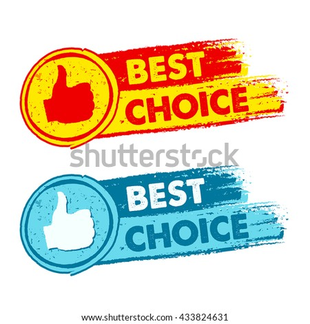 best choice and thumb up signs - text in yellow, red and blue drawn banners with symbols, business concept, vector - stock vector