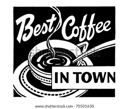 Best Coffee In Town - Retro Ad Art Banner - stock vector