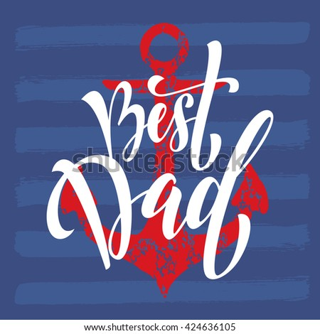 Best Dad hand drawn lettering for Fathers day greeting card with anchor nautical marine with stripes pattern. Modern title calligraphy lettering text.  - stock vector