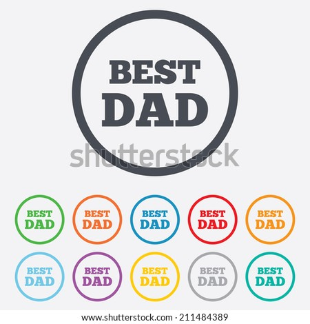 Best father sign icon. Award symbol. Round circle buttons with frame. Vector
