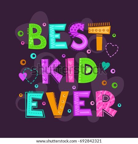 Best Kid Ever Funny Print Kids Stock Vector 692842321 - Shutterstock