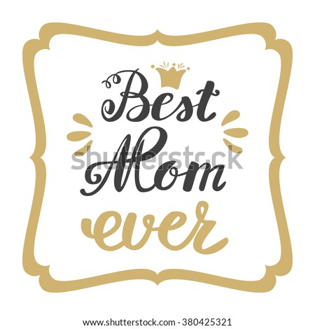 Best Mom ever. Greeting Card Mother's Day. Hand lettering, greeting inscription. - stock vector