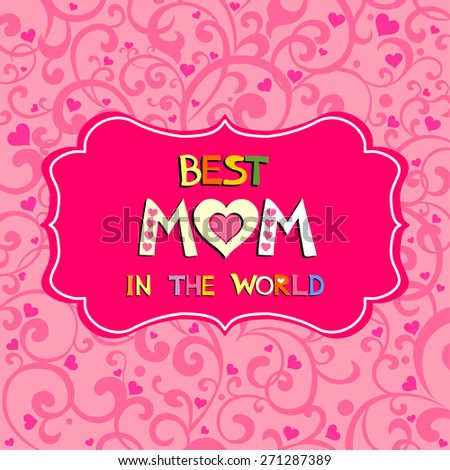 Best Mom in the world. Vintage Happy Mothers's Day Typographical Background