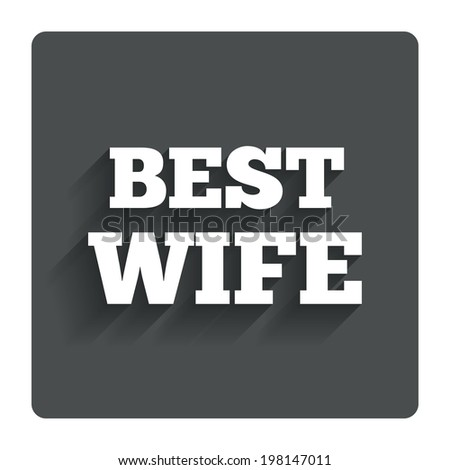 Best wife sign icon. Award symbol. Gray flat button with shadow. Modern UI website navigation. Vector