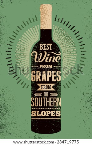 Best wine from grapes from the southern slopes. Typographic retro grunge wine poster with the inscription. Vector illustration. - stock vector