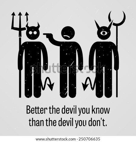 Better the Devil You Know than the Devil You Do Not - stock vector