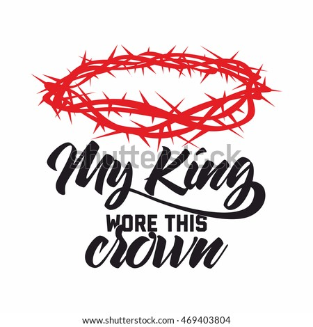 Bible Lettering Christian Art Crown Of Thorns My King Wore This