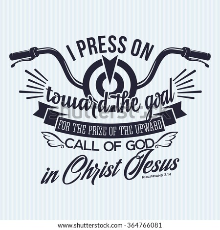 Bible lettering. Christian art. Press on toward the goal for the prize of the upward call of God in Christ Jesus Philippians 3:14 - stock vector