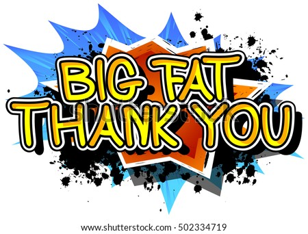 Big Fat Thank You - Comic book style text.
