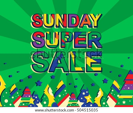 Big winter sale poster with SUNDAY SUPER SALE text. Advertising vector banner template with christmas trees. Green background