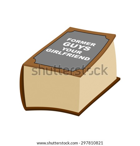 Book reference: former guys your girlfriends. Humorous illustration vector. Very thick and big book. loser Book
