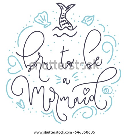 Born to be a mermaid card with hand drawn sea elements and lettering. Calligraphy summer quote with starfish, seashells, hearts and pearls. Summer print for posters, t-shirts, phone case, mug etc.