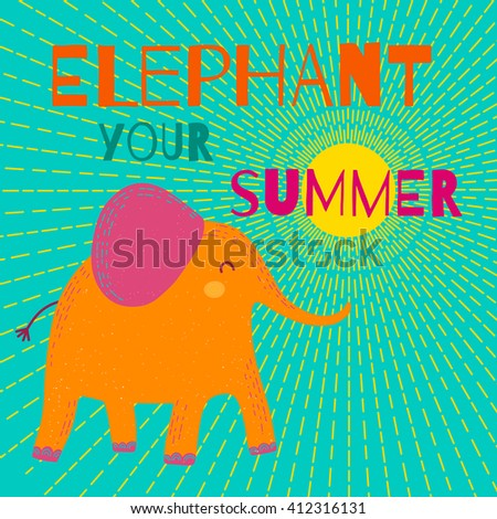 "Bright childish card with funny elephant and positive phrase: ""Elephant your summer"". Vector illustration, summer background cartoon - stock vector"