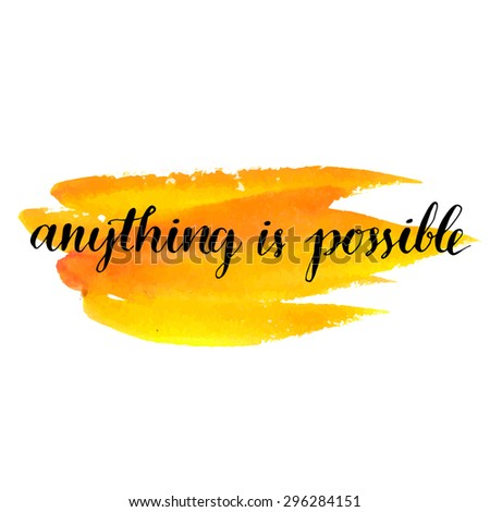 brush lettering quote anything is possible at yellow watercolor paint background - stock vector