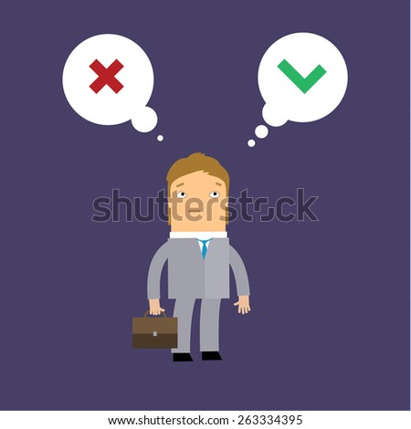 Businessman standing with speech bubble, making decision between right or wrong represent with checkmark and cross symbol. - stock vector