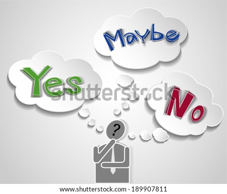 """Businessman thinking about """"yes or no  and maybe"""" with speech bubble.Concept of choice. - stock vector"""