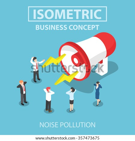 Businesspeople disturbed by the noise from big megaphone, Flat 3d web isometric design, VECTOR, EPS10 - stock vector