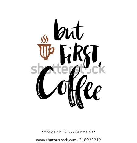 But first, coffee. Modern brush calligraphy. Handwritten ink lettering. Hand drawn design elements. - stock vector