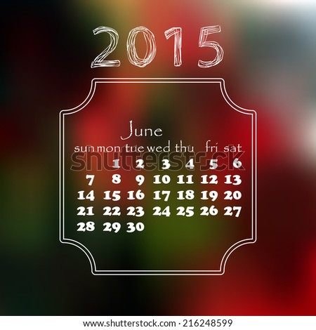 Calendar 2015 year. With a blurred background. June month.