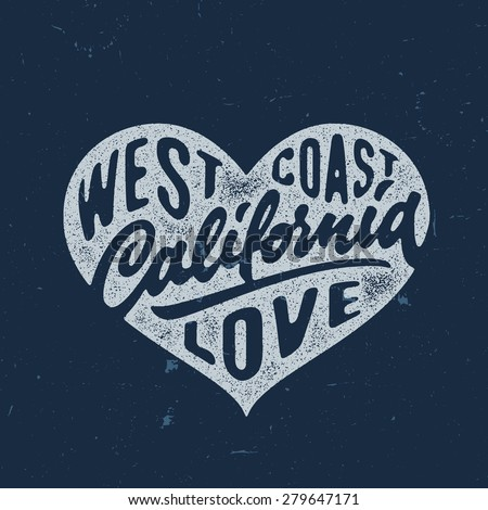California Love - Hand crafted vintage t shirt graphics, apparel fashion tee design. Retro urban youth textured print. Hand drawn vector illustration. Original Lettering art. - stock vector