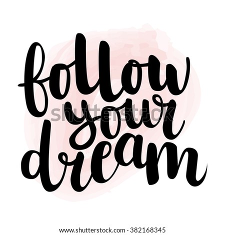 Calligraphic hand drawn ink brush lettering of inspirational quote 'Follow your dream'  black on light pink watercolor background. All letters are easy to edit.  - stock vector