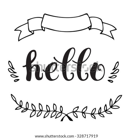 Calligraphic lettering of inspirational quote 'Hello'. For posters, greeting cards, home decorations. - stock vector