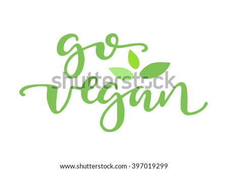 Calligraphy Go Vegan. Trendy lettering. Excellent holiday card and print on a T-shirt. Vector illustration on white background. Elements for design. Motivational quote. - stock vector