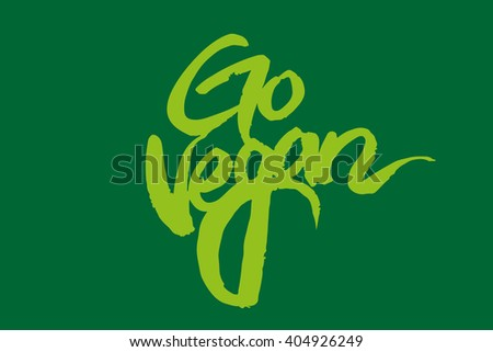 Calligraphy Go Vegan. Trendy lettering. Excellent holiday card and print on a T-shirt. Vector illustration on green background. Elements for design. Motivational quote. - stock vector