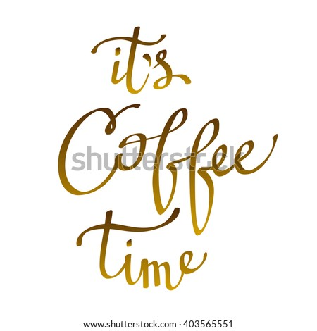 Calligraphy quote - it is coffee time on white background isolated. Hand drawn coffee time calligraphic design. Coffee  poster for cafe, menu design, vector illustration. - stock vector